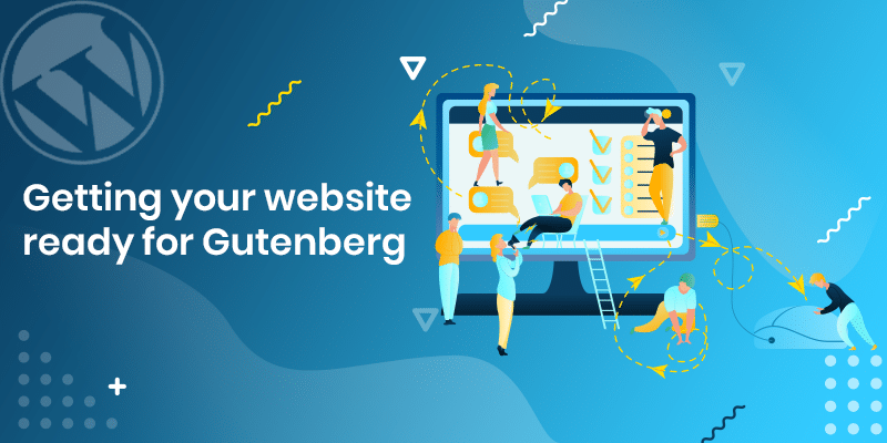 Getting your WordPress website ready for Gutenberg